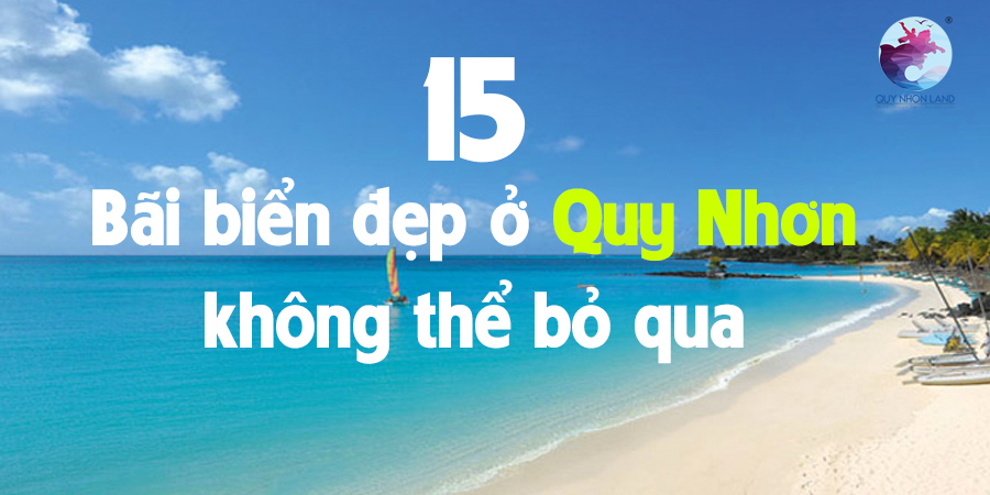 Top 15 bãi biển đẹp ở Quy Nhơn không thể bỏ qua